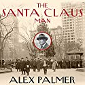 The Santa Claus Man: The Rise and Fall of a Jazz Age Con Man and the Invention of Christmas in New York Audiobook by Alex Palmer Narrated by Eric Michael Summerer