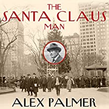 The Santa Claus Man: The Rise and Fall of a Jazz Age Con Man and the Invention of Christmas in New York (       UNABRIDGED) by Alex Palmer Narrated by Eric Michael Summerer