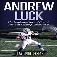 Andrew Luck: The Inspiring Story of One of Football's Star Quarterbacks | Livre audio Auteur(s) : Clayton Geoffreys Narrateur(s) : Todd Eflin