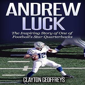 Andrew Luck: The Inspiring Story of One of Football's Star Quarterbacks Hörbuch von Clayton Geoffreys Gesprochen von: Todd Eflin