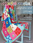 Colorful Crochet Afghans and Pillows:...