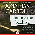 Kissing the Beehive (       UNABRIDGED) by Jonathan Carroll Narrated by J. J. Write