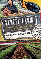 Street farm : growing food, jobs, and hope on the urban frontier