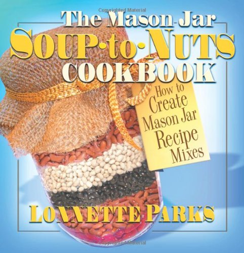 The Mason Jar Soup-to-Nuts Cookbook (Mason Jar Cookbook) (Jar Mixes compare prices)