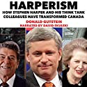 Harperism: How Stephen Harper and His Think Tank Colleagues Have Transformed Canada (       UNABRIDGED) by Donald Gutstein Narrated by David Skulski