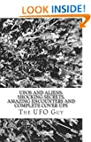 UFOs and Aliens: Shocking Secrets, Amazing Encounters and Complete Cover-Ups