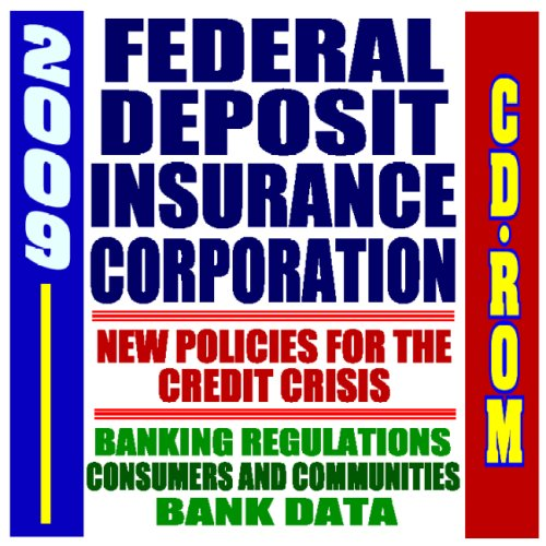 2009 Complete Guide to the Federal Deposit Insurance Corporation (FDIC) - New Policies for the Credit Crisis, Banking Regulations, Consumers and Communities, Bank Data, Chairman Sheila Bair (CD-ROM)