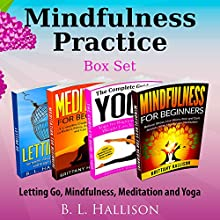 Mindfulness Practice Box Set: Letting Go, Mindfulness, Meditation & Yoga Audiobook by Brittany Hallison Narrated by Allyson Voller, Tia Sorenson, Sheila Stasack