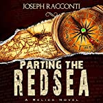 Parting the Red Sea: A Relics Novel #2 | Joseph Racconti