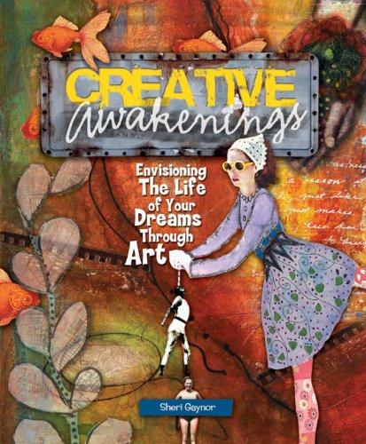 Sheri Gaynor - Creative Awakenings: Envisioning the Life of Your Dreams Through Art