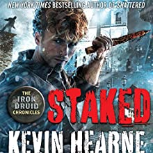 Staked: The Iron Druid Chronicles Audiobook by Kevin Hearne Narrated by Luke Daniels