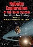 img - for Robotic Exploration of the Solar System: Part 2: Hiatus and Renewal, 1983-1996 (Springer Praxis Books / Space Exploration) Paperback - October 16, 2008 book / textbook / text book