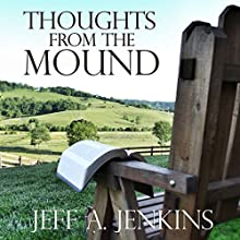 Thoughts from the Mound: 52 Reflections on the Christian Life (       UNABRIDGED) by Jeff A. Jenkins Narrated by Brian McKiernan