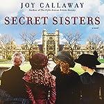 Secret Sisters: A Novel   Joy Callaway
