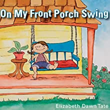 On My Front Porch Swing (       UNABRIDGED) by Elizabeth Dawn Tate Narrated by Rachael Sweeden