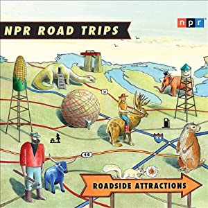 NPR Road Trips: Roadside Attractions: Stories That Take You Away.... | [National Public Radio]