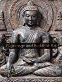 Pilgrimage and Buddhist Art (Asia Society)