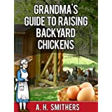 Grandma's Guide to raising backyard chickens (Grandma's series)