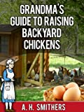 Grandmas Guide to raising backyard chickens (Grandmas series Book 3)
