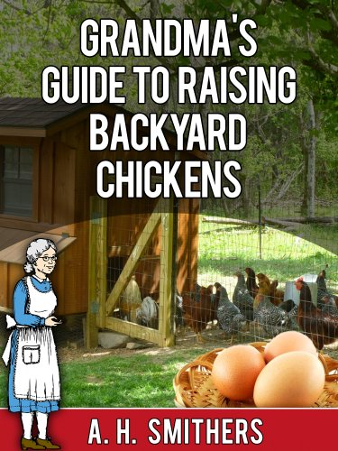 Backyard Chickens Book : Grandmas Guide to raising backyard chickens (Grandmas series Book