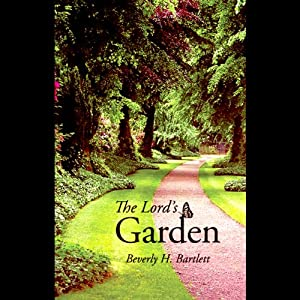 The Lord's Garden | [Beverly H. Bartlett]