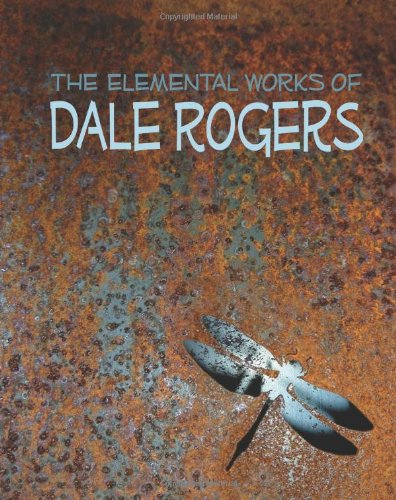The Elemental Works of Dale Rogers