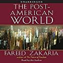 The Post-American World (       UNABRIDGED) by Fareed Zakaria Narrated by Fareed Zakaria
