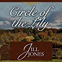 Circle of the Lily Audiobook by Jill Jones Narrated by Jane Dodds