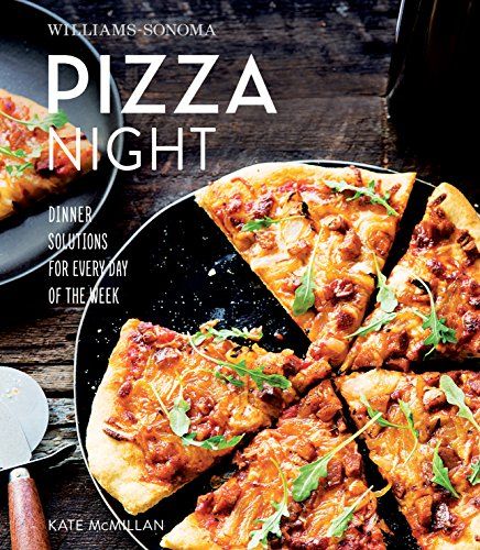 Download Williams-Sonoma Pizza Night: Dinner Solutions for Every Day of the Week