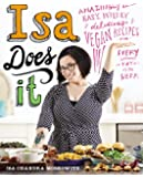 Isa Does It: Amazingly Easy, Wildly Delicious Vegan Recipes for Every Day of the Week (English Edition)