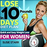 Lose Ten Pounds in 10 Days Diet Plan: Quick and Easy Weight Loss for Women (Lose 10 Pounds in 10 Days Series)