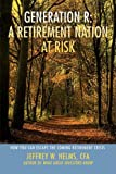 Generation R: A Retirement Nation at Risk: How You Can Escape the Coming Retirement Crisis
