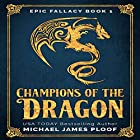 Champions of the Dragon: Epic Fallacy, Book 1 Hörbuch von Michael James Ploof Gesprochen von: Saethon Williams