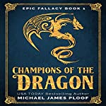 Champions of the Dragon: Epic Fallacy, Book 1 | Michael James Ploof
