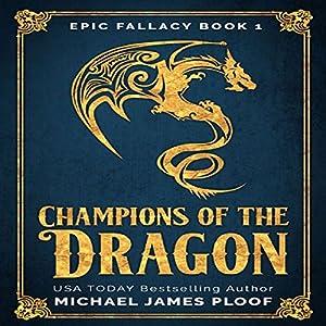 Champions of the Dragon: Epic Fallacy, Book 1 Hörbuch von Michael James Ploof Gesprochen von: Saethon Williams