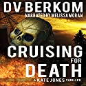 Cruising for Death: A Kate Jones Thriller Audiobook by D. V. Berkom Narrated by Melissa Moran
