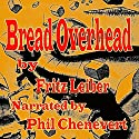 Bread Overhead Audiobook by Fritz Leiber Narrated by Phil Chenevert