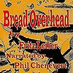 Bread Overhead | Fritz Leiber