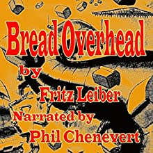 Bread Overhead (       UNABRIDGED) by Fritz Leiber Narrated by Phil Chenevert