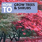 How to Grow Trees and Shrubs   Tom Petherick