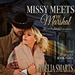 Missy Meets the Marshal: Lone Star Love, Book 3 | Amelia Smarts