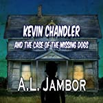 Kevin Chandler and the Case of the Missing Dogs | A. L. Jambor