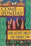 Come Sunday: A Novel (1555841783) by Morrow, Bradford