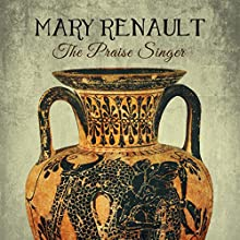 The Praise Singer (       UNABRIDGED) by Mary Renault Narrated by Tim Bentinck
