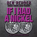 If I Had a Nickel: Roy Ballard Mysteries, Book 3 Audiobook by Ben Rehder Narrated by Johnny Peppers
