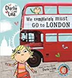Lauren Child Charlie and Lola: We Completely Must Go to London