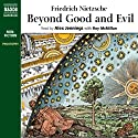 Beyond Good and Evil (       UNABRIDGED) by Friedrich Nietzsche Narrated by Alex Jennings, Roy McMillan