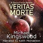 Veritas Morte: A Science Fiction Novella | Michael Kingswood