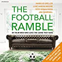 The Football Ramble Audiobook by Marcus Speller, Pete Donaldson, Luke Aaron Moore, Jim Campbell Narrated by Marcus Speller, Pete Donaldson, Luke Aaron Moore, Jim Campbell