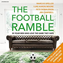 The Football Ramble | Livre audio Auteur(s) : Marcus Speller, Pete Donaldson, Luke Aaron Moore, Jim Campbell Narrateur(s) : Marcus Speller, Pete Donaldson, Luke Aaron Moore, Jim Campbell